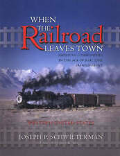 When the Railroad Leaves Town: American Communities in the Age of Rail Line Aban