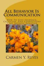 All Behavior Is Communication Revised Second Edition: How to Give Feedback, Crit