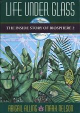 Life Under Glass: Inside Story of Biosphere 2