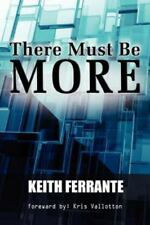 There Must Be More : A Journey Out of the Bondage of Religion by Keith...