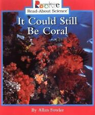 It Could Still Be Coral  (Rookie Read-About Science Series)