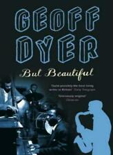 But Beautiful: A Book About Jazz By Geoff Dyer. 9780349110059
