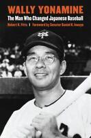 Wally Yonamine : The Man Who Changed Japanese Baseball Robert K. Fitts
