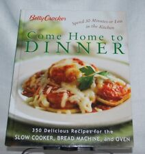Betty Crocker Come Home To Dinner: 350 Delicious Recipes For The Slow Cooker