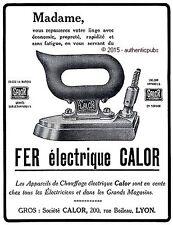 PUBLICITE CALOR LE FER ELECTRIQUE APPAREIL DE CHAUFFAGE DE 1922 FRENCH AD PUB