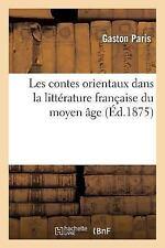 Les Contes Orientaux Dans la Litterature Francaise du Moyen Age by Paris-G...