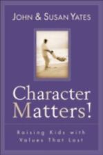 Character Matters!: Raising Kids with Values That Last-ExLibrary