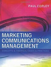 Marketing Communications Management: Concepts and Theories, Cases and Practic.