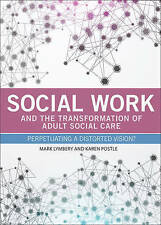 Social Work and the Transformation of Adult Social Care: Perpetuating a Distorte