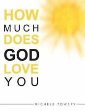 How Much Does God Love You by Michele Towery (2014, Paperback)