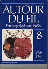 """**""""Autour du Fil - L'encyclopédie des arts textiles"""" vol.8 Cuir-Dent"""