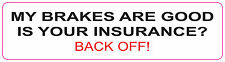 [ 190x50mm ] MY BRAKES ARE GOOD, IS YOUR INSURANCE? BACK OFF! - Car Stickers