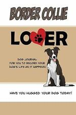 Dog Journals: Border Collie Lover Dog Journal : Create a Diary on Life with.