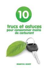 10 Trucs et Astuces Pour Consommer Moins de Carburant by Martin Kurt (2014,...
