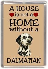 "Dalmatian Dog Fridge Magnet ""A HOUSE IS NOT A HOME"" by Starprint"