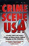 Crime Scene USA: A Traveler's Guide to the Locations of Famous and Infamous Murd