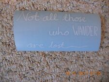 """Lord Of The Rings """"Not All Those Who Wander Are Lost"""" white vinyl decal"""