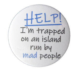 """""""Help! I'm trapped on an Island run by mad people"""" funny. satirical 38mm badge"""