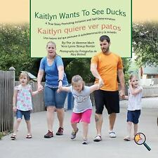Kaitlyn Wants to See Ducks/Kaitlyn Quiere Ver Patos : A True Story Promoting...