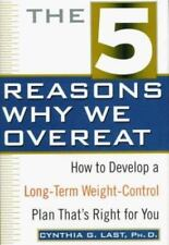 The 5 Reasons Why We Overeat: How to Develop a Long-Term Weight-Control Plan...