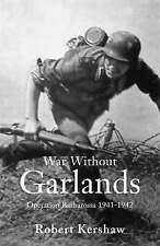 WAR WITHOUT GARLANDS: OPERATION BARBAROSSA 1941-1942., Kershaw, Robert., Used; V