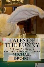 Tales of the Bunny : A Look at Easter Through a Bunny Costume by Michael...