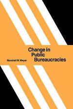 CHANGE IN PUBLIC BUREAUCRACIES., Meyer, Marshall W., Used; Very Good Book