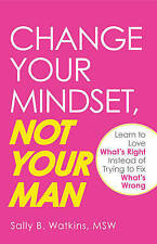 CHANGE YOUR MINDSET, NOT YOUR MAN by Sally B. Watkins : WH2-R6B : PB420 : NEW