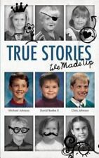 True Stories We Made Up by Michael Johnson, Chris Johnson and David Beebe II...