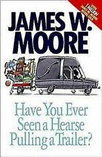 NEW - Have You Ever Seen a Hearse Pulling a Trailer? by Moore, James W.