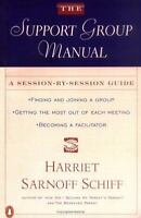 The Support Group Manual : A Session-by-Session Guide by Harriet Sarnoff Schiff