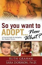 So You Want to Adopt...Now What?: A Practical Guide for Navigating the Adoption