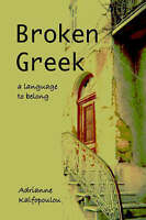 Broken Greek -- a language to belong (Greek Edition) by Adrianne Kalfopoulou
