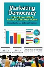 Marketing Democracy: Public Opinion and Media Formation in Democratic Societies