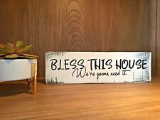 Rustic Wood Sign BLESS THIS HOUSE WE'RE GONNA NEED IT, humor home decor, welcome
