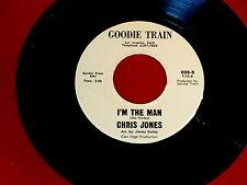 CHRIS JONES~I'M THE MAN~NEAR MINT~GOODIE TRAIN~DESTINATION UN~NORTHERN SOUL 45