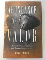 Abundance of Valor: Resistance, Survival, and Liberation 1944-1945 by Will Irwin
