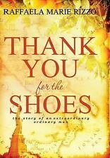Thank You for the Shoes : The Story of an Extraordinary Ordinary Man by...