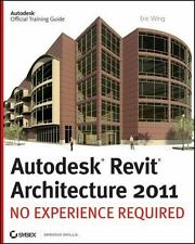 Autodesk Revit Architecture 2011 : No Experience Required by Eric Wing (2010,...