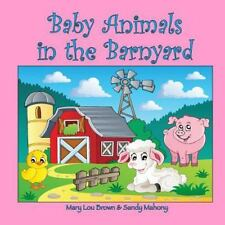 Baby Animals in the Barnyard by Mary Brown and Sandy Mahony (2016, Paperback)
