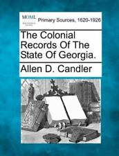 The Colonial Records Of The State Of Georgia.: By Allen D. Candler