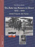 Die Adler des Kaisers im Orient 1915-1919 : unser Freund, der Feind. Hans Werner