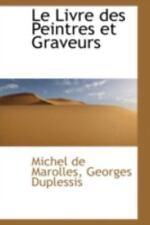 Le Livre Des Peintres Et Graveurs: By Georges Duplessis Michel de Marolles