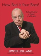How Bad Is Your Boss?: Do You Work for a Mentor or a Menace?: By Holland, Simon