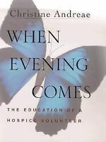 When Evening Comes : The Education of a Hospice Volunteer