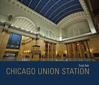 Chicago Union Station, Hardcover by Ash, Fred, Brand New, Free shipping in th...