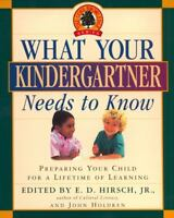 What Your Kindergartner Needs to Know: Preparing Your Child for a Lifetime...