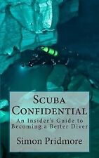 Scuba Confidential An Insider's Guide Becoming Better Diver by Pridmore Simon