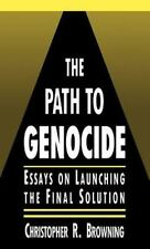 The Path to Genocide : Essays on Launching the Final Solution by Christopher...