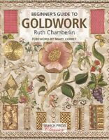 Beginner's Guide to Goldwork, Paperback by Chamberlin, Ruth; Corbet, Mary (FR...